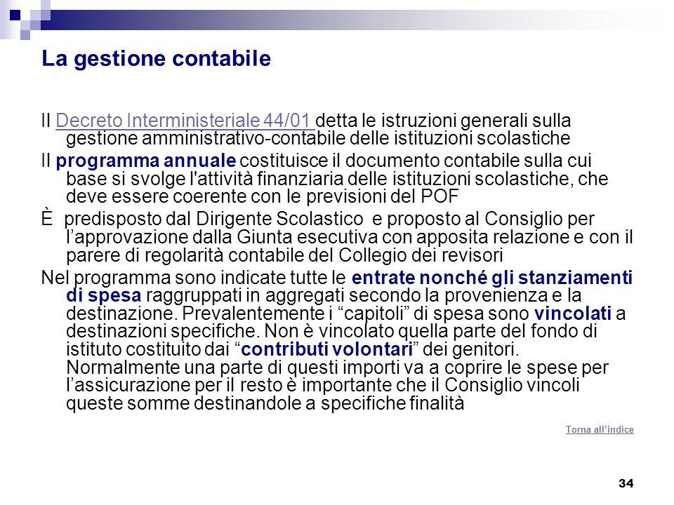 34 La gestione contabile Il Decreto Interministeriale 44/01 detta le istruzioni generali sulla gestione amministrativo-contabile delle istituzioni sco