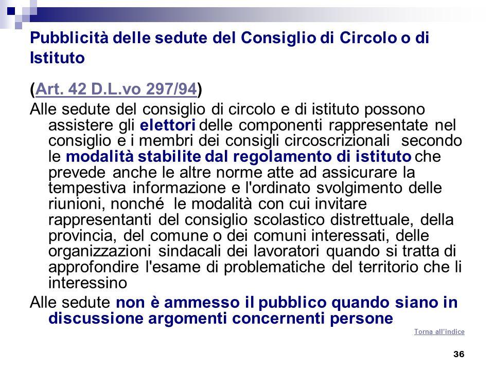 36 Pubblicità delle sedute del Consiglio di Circolo o di Istituto (Art. 42 D.L.vo 297/94)Art. 42 D.L.vo 297/94 Alle sedute del consiglio di circolo e