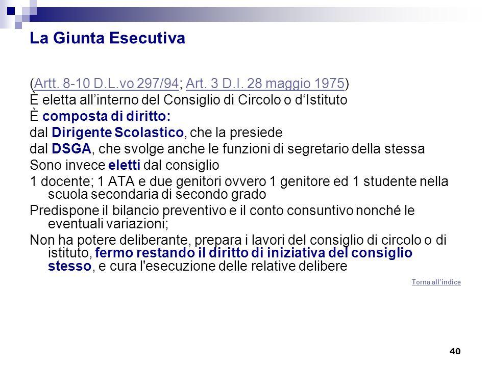 40 La Giunta Esecutiva (Artt. 8-10 D.L.vo 297/94; Art. 3 D.I. 28 maggio 1975)Artt. 8-10 D.L.vo 297/94Art. 3 D.I. 28 maggio 1975 È eletta allinterno de