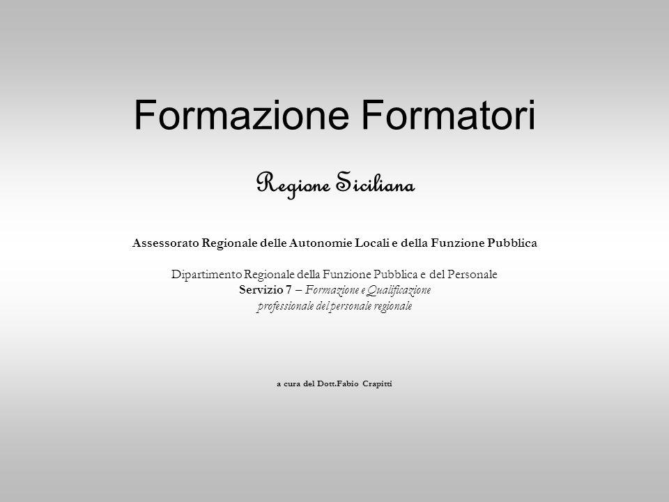Formazione Formatori Regione Siciliana Assessorato Regionale delle Autonomie Locali e della Funzione Pubblica Dipartimento Regionale della Funzione Pu