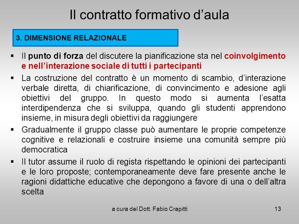 Il contratto formativo daula Il punto di forza del discutere la pianificazione sta nel coinvolgimento e nellinterazione sociale di tutti i partecipant