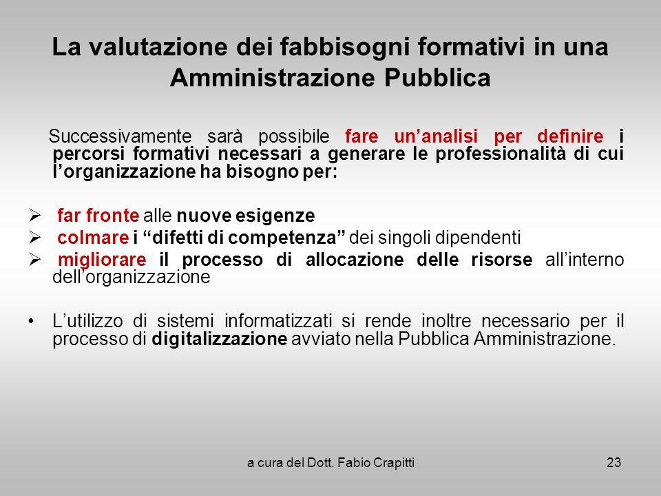 La valutazione dei fabbisogni formativi in una Amministrazione Pubblica Successivamente sarà possibile fare unanalisi per definire i percorsi formativ