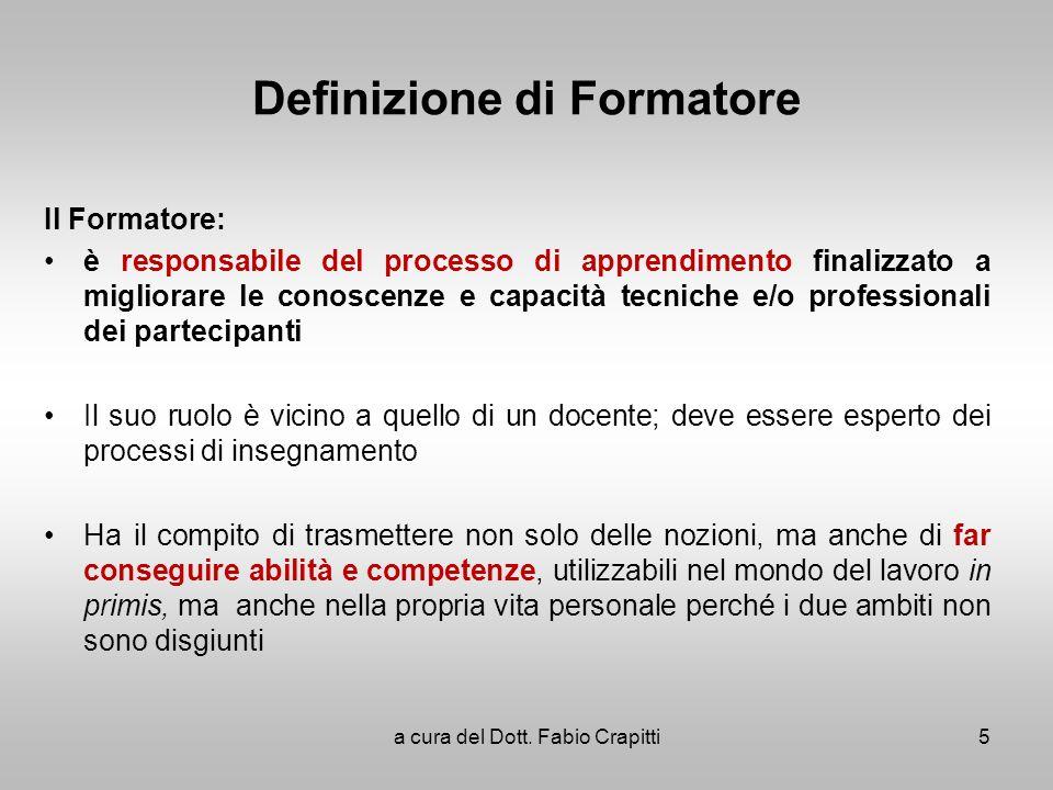 Definizione di Formatore Il Formatore: è responsabile del processo di apprendimento finalizzato a migliorare le conoscenze e capacità tecniche e/o pro