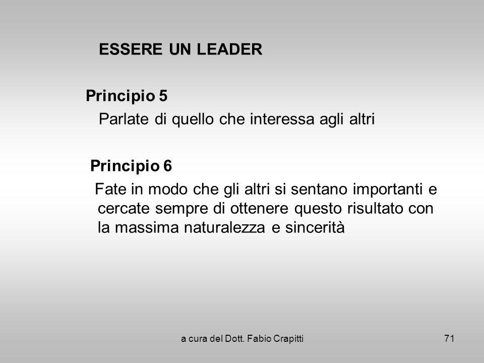 ESSERE UN LEADER Principio 5 Parlate di quello che interessa agli altri Principio 6 Fate in modo che gli altri si sentano importanti e cercate sempre
