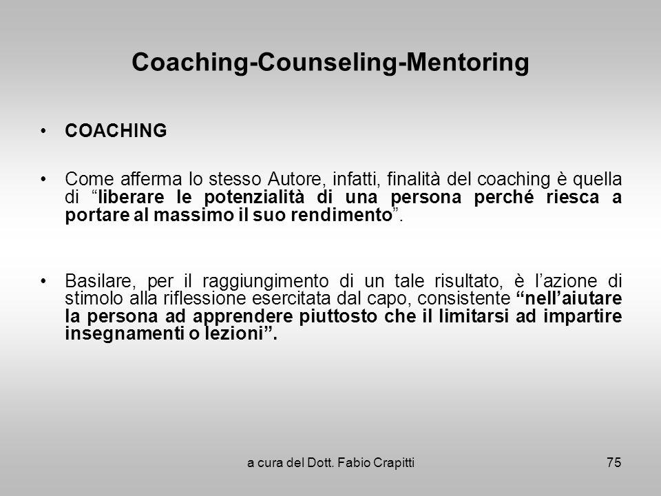 Coaching-Counseling-Mentoring COACHING Come afferma lo stesso Autore, infatti, finalità del coaching è quella di liberare le potenzialità di una perso