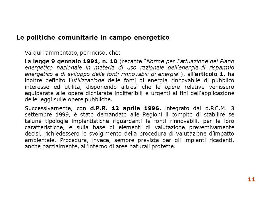 Le politiche comunitarie in campo energetico Va qui rammentato, per inciso, che: La legge 9 gennaio 1991, n. 10 (recante Norme per l'attuazione del Pi