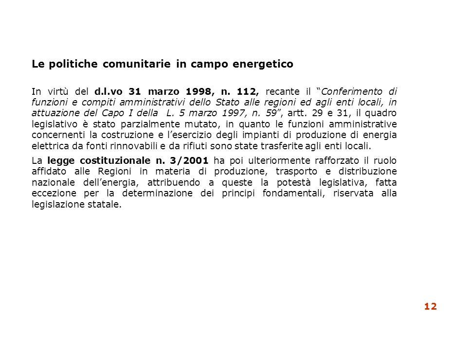 Le politiche comunitarie in campo energetico 12 In virtù del d.l.vo 31 marzo 1998, n. 112, recante il Conferimento di funzioni e compiti amministrativ