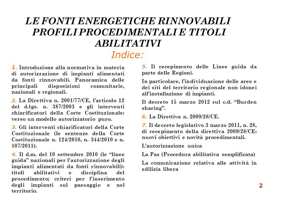 LE FONTI ENERGETICHE RINNOVABILI PROFILI PROCEDIMENTALI E TITOLI ABILITATIVI Indice: 1. Introduzione alla normativa in materia di autorizzazione di im