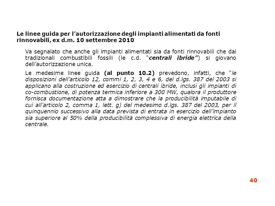 Le linee guida per lautorizzazione degli impianti alimentati da fonti rinnovabili, ex d.m. 10 settembre 2010 Va segnalato che anche gli impianti alime