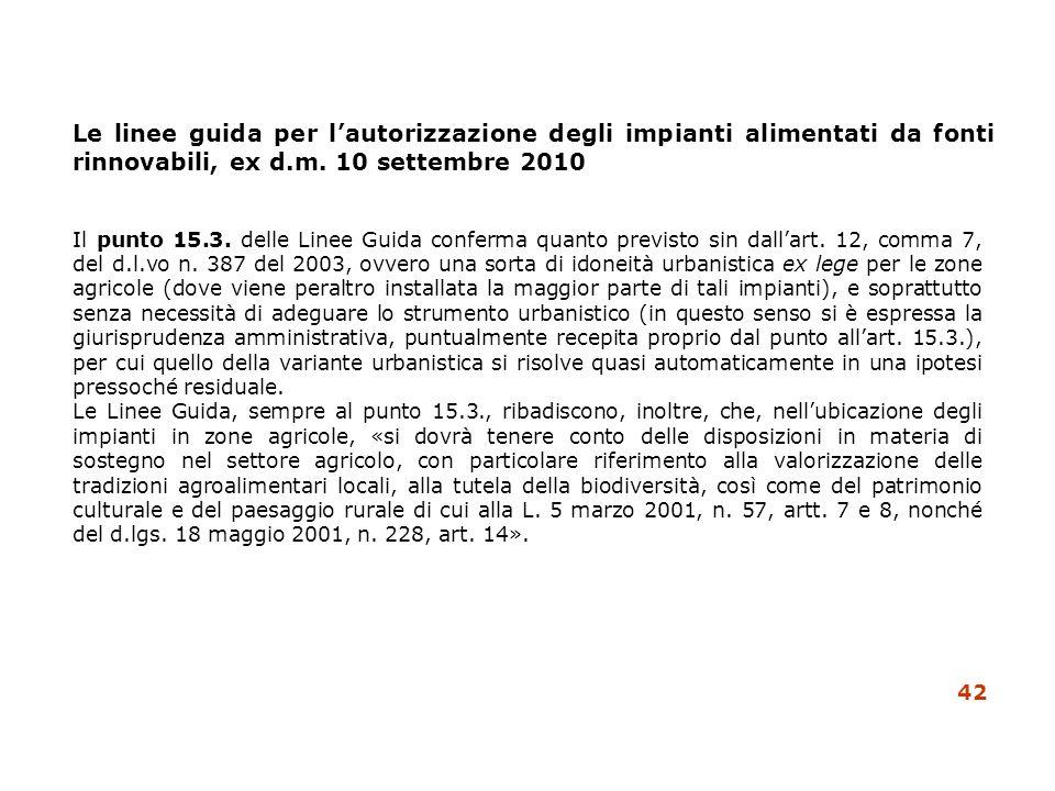 Le linee guida per lautorizzazione degli impianti alimentati da fonti rinnovabili, ex d.m. 10 settembre 2010 Il punto 15.3. delle Linee Guida conferma