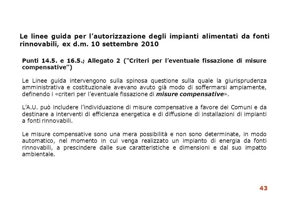 Le linee guida per lautorizzazione degli impianti alimentati da fonti rinnovabili, ex d.m. 10 settembre 2010 Punti 14.5. e 16.5.; Allegato 2 (Criteri