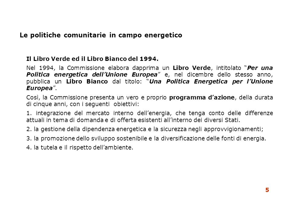 Il Libro Verde ed il Libro Bianco del 1994. Nel 1994, la Commissione elabora dapprima un Libro Verde, intitolato Per una Politica energetica dellUnion