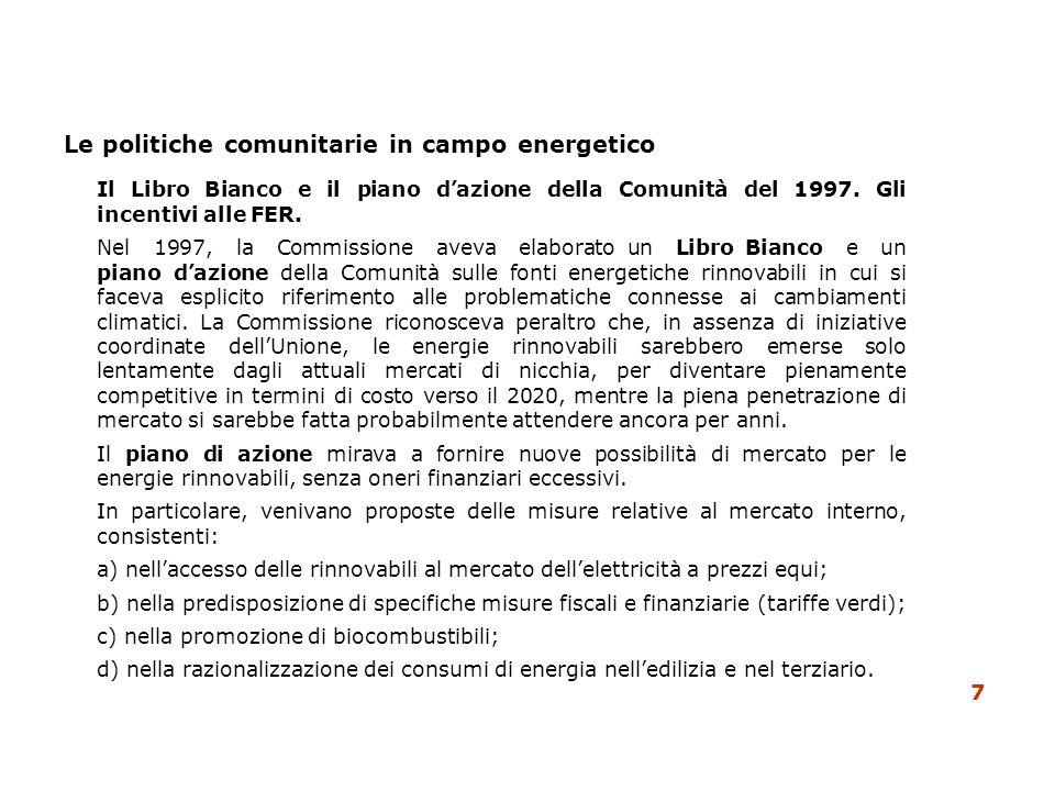 Le politiche comunitarie in campo energetico Il Libro Bianco e il piano dazione della Comunità del 1997. Gli incentivi alle FER. Nel 1997, la Commissi