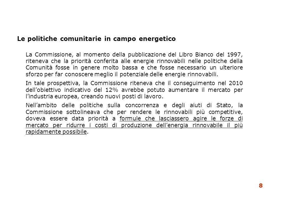 Le politiche comunitarie in campo energetico La Commissione, al momento della pubblicazione del Libro Bianco del 1997, riteneva che la priorità confer