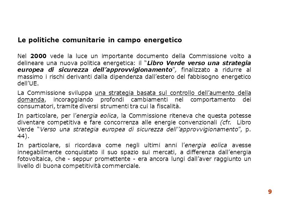 Le politiche comunitarie in campo energetico Nel 2000 vede la luce un importante documento della Commissione volto a delineare una nuova politica ener