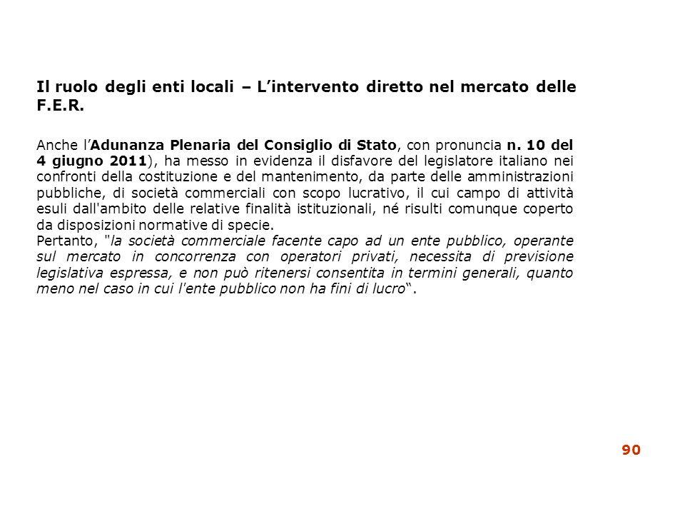 90 Il ruolo degli enti locali – Lintervento diretto nel mercato delle F.E.R. Anche lAdunanza Plenaria del Consiglio di Stato, con pronuncia n. 10 del
