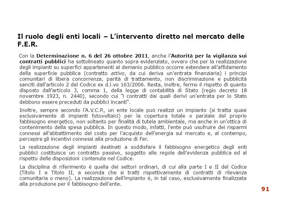 Il ruolo degli enti locali – Lintervento diretto nel mercato delle F.E.R. Con la Determinazione n. 6 del 26 ottobre 2011, anche lAutorità per la vigil