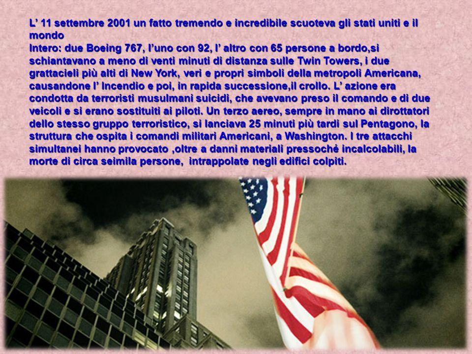 L 11 settembre 2001 un fatto tremendo e incredibile scuoteva gli stati uniti e il mondo Intero: due Boeing 767, luno con 92, l altro con 65 persone a
