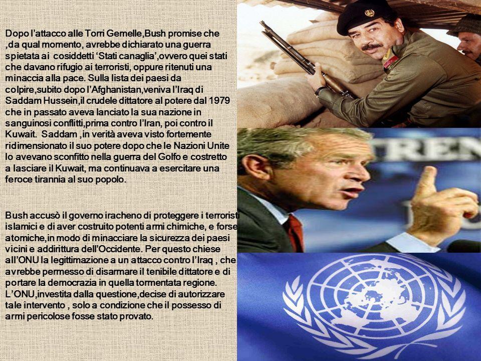 Dopo lattacco alle Torri Gemelle,Bush promise che,da qual momento, avrebbe dichiarato una guerra spietata ai cosiddetti Stati canaglia,ovvero quei sta
