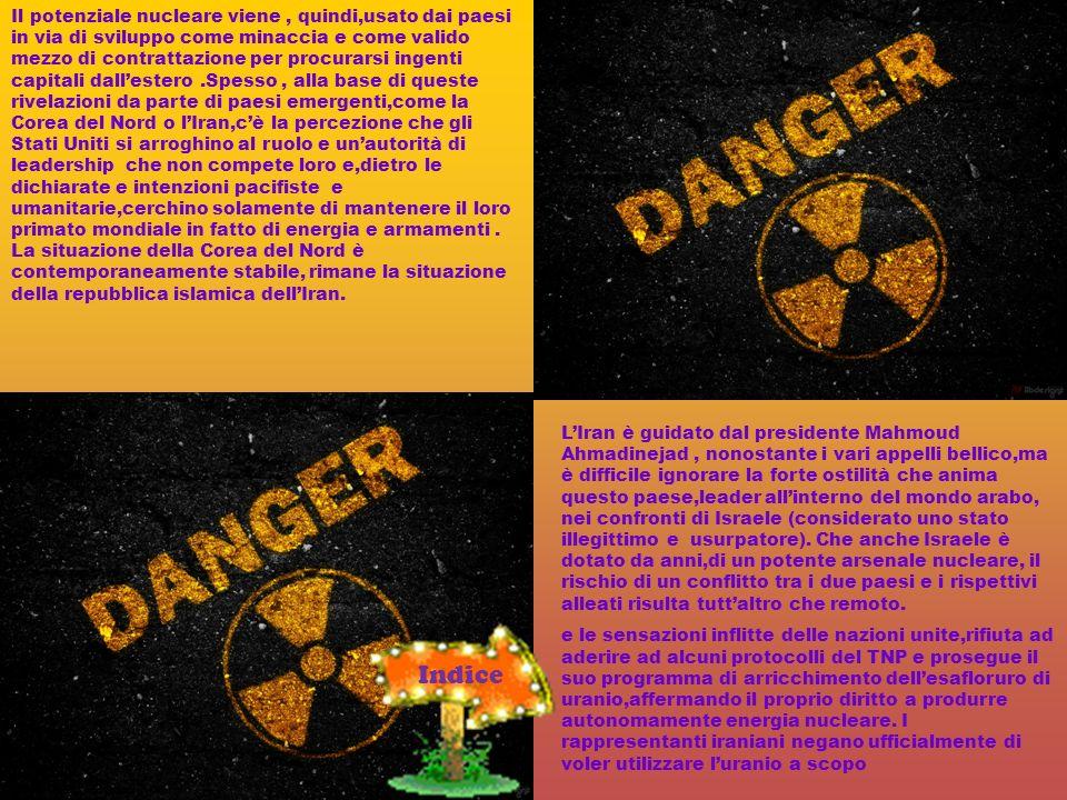 Il potenziale nucleare viene, quindi,usato dai paesi in via di sviluppo come minaccia e come valido mezzo di contrattazione per procurarsi ingenti cap