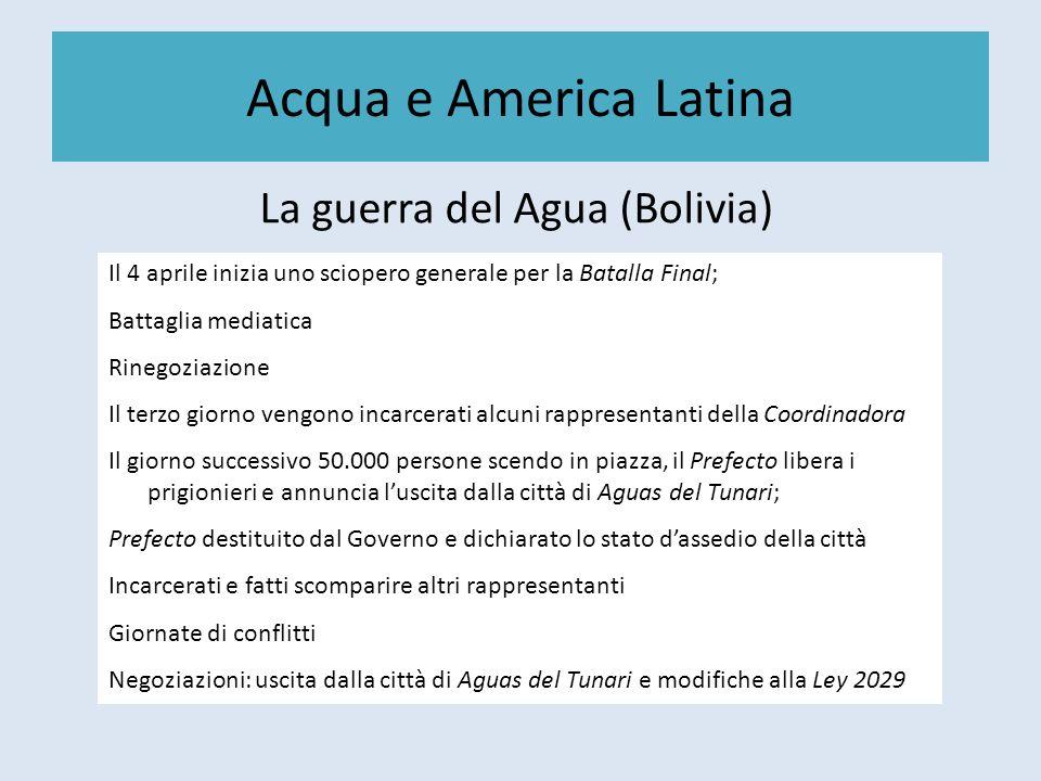 Acqua e America Latina La guerra del Agua (Bolivia) Il 4 aprile inizia uno sciopero generale per la Batalla Final; Battaglia mediatica Rinegoziazione
