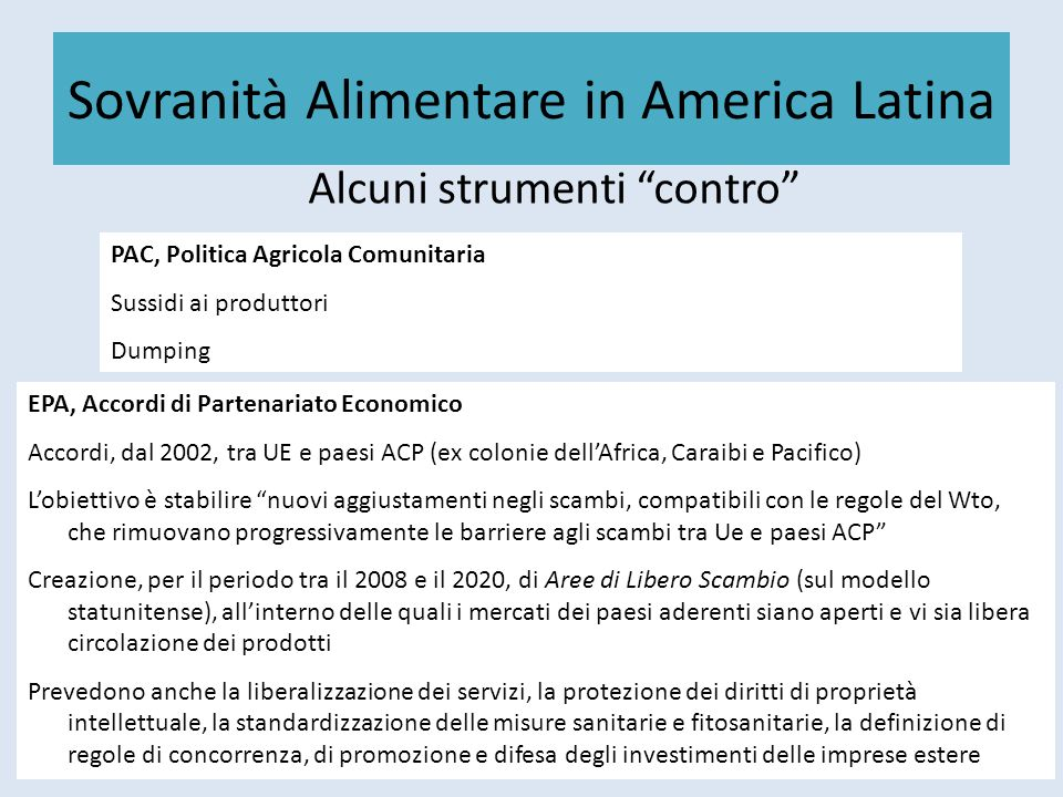 Sovranità Alimentare in America Latina Alcuni strumenti contro PAC, Politica Agricola Comunitaria Sussidi ai produttori Dumping EPA, Accordi di Parten