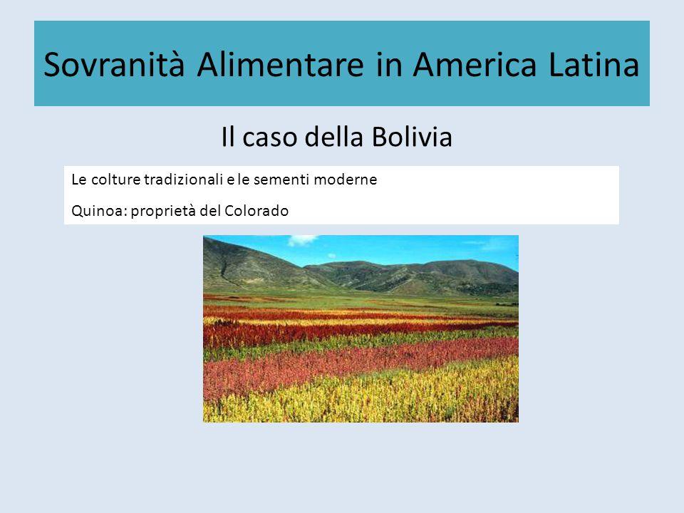 Sovranità Alimentare in America Latina Il caso della Bolivia Le colture tradizionali e le sementi moderne Quinoa: proprietà del Colorado