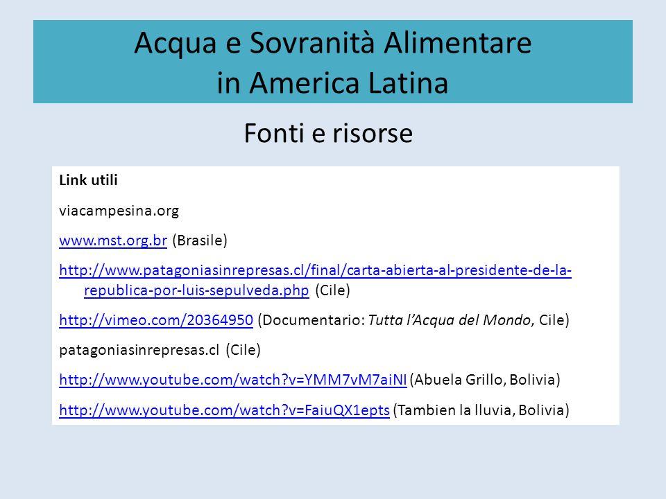 Acqua e Sovranità Alimentare in America Latina Fonti e risorse Link utili viacampesina.org www.mst.org.brwww.mst.org.br (Brasile) http://www.patagonia