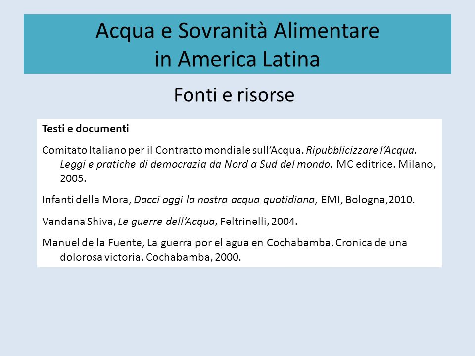 Acqua e Sovranità Alimentare in America Latina Fonti e risorse Testi e documenti Comitato Italiano per il Contratto mondiale sullAcqua. Ripubblicizzar