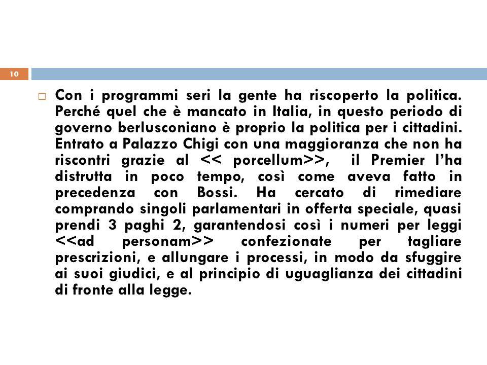 10 Con i programmi seri la gente ha riscoperto la politica. Perché quel che è mancato in Italia, in questo periodo di governo berlusconiano è proprio