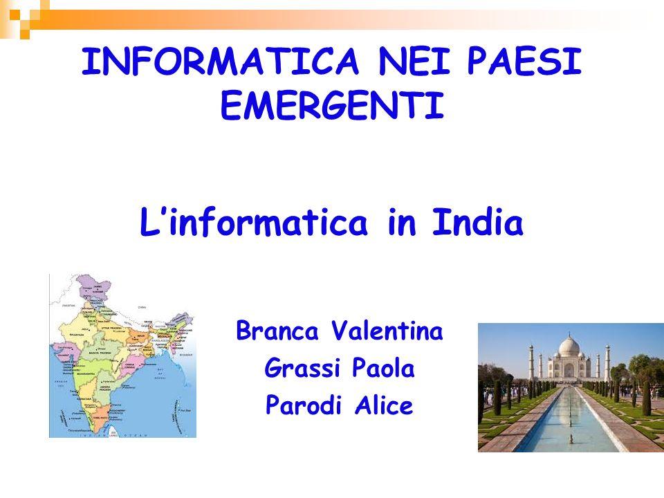 INFORMATICA NEI PAESI EMERGENTI Branca Valentina Grassi Paola Parodi Alice Linformatica in India