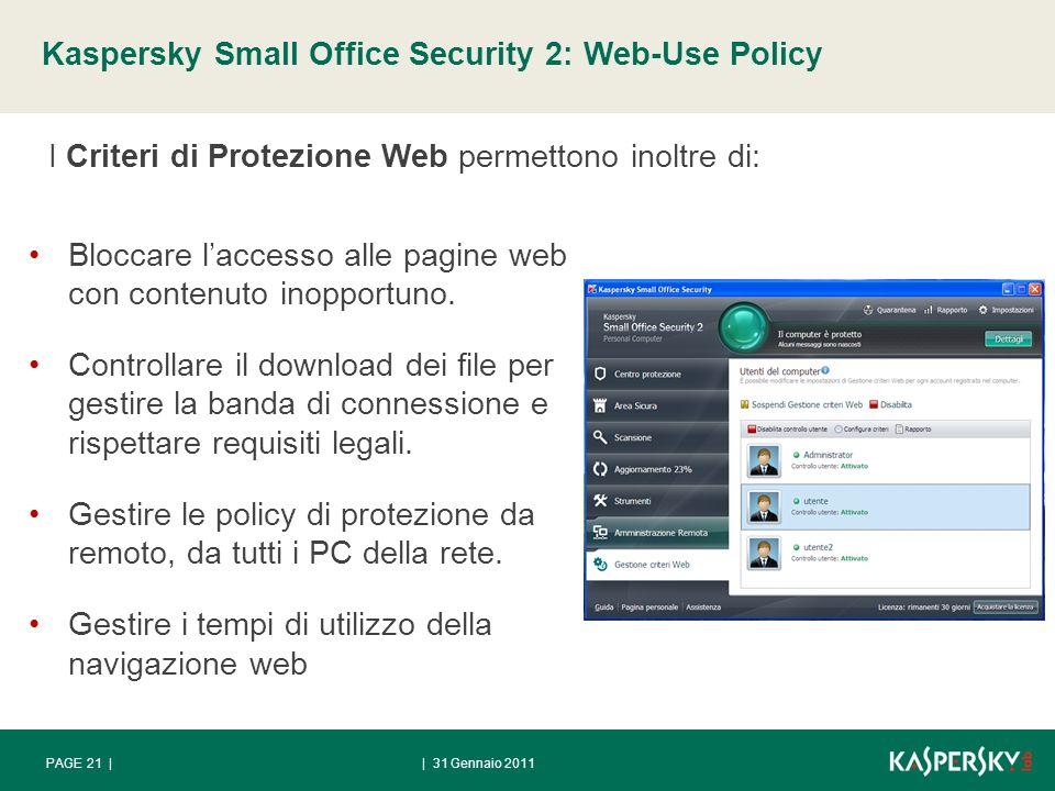 Kaspersky Small Office Security 2: Web-Use Policy | 31 Gennaio 2011PAGE 21 | I Criteri di Protezione Web permettono inoltre di: Bloccare laccesso alle pagine web con contenuto inopportuno.