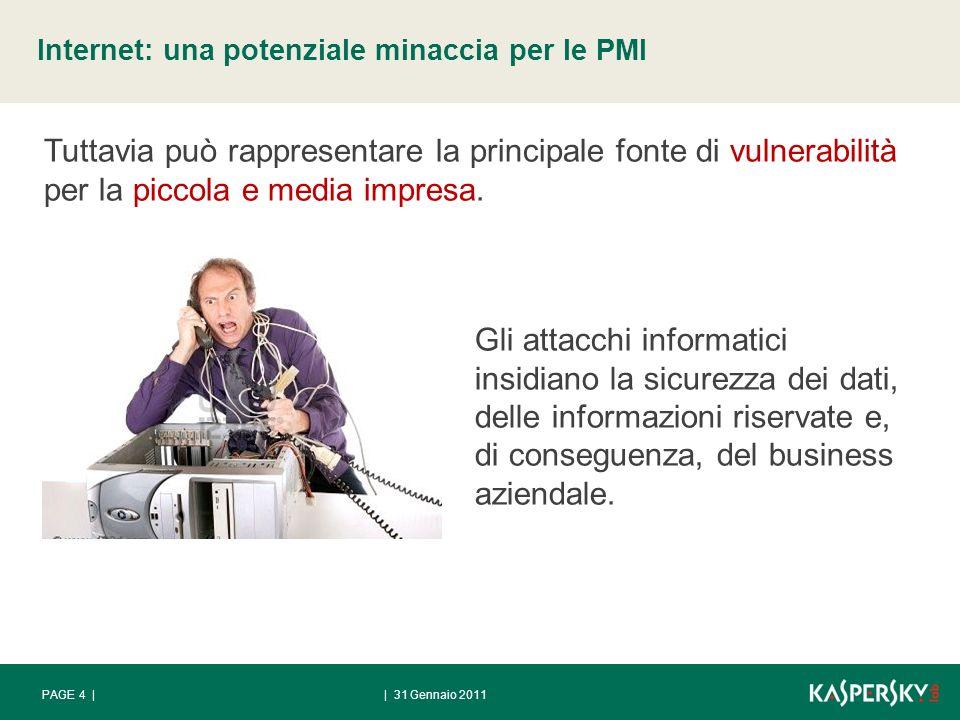 | 31 Gennaio 2011PAGE 4 | Internet: una potenziale minaccia per le PMI Tuttavia può rappresentare la principale fonte di vulnerabilità per la piccola e media impresa.