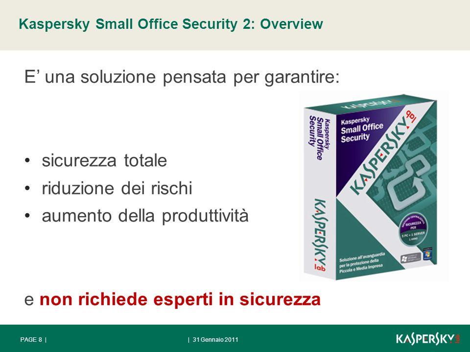 Kaspersky Small Office Security 2: Overview | 31 Gennaio 2011PAGE 8 | E una soluzione pensata per garantire: sicurezza totale riduzione dei rischi aumento della produttività e non richiede esperti in sicurezza
