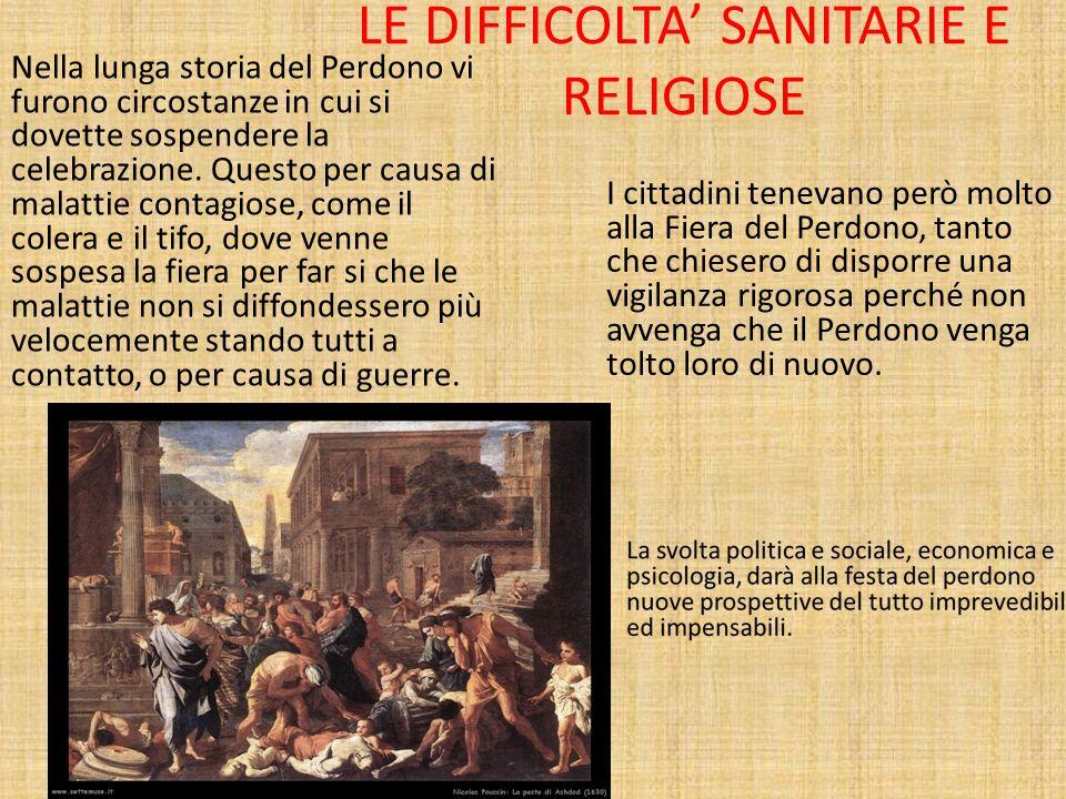 LE DIFFICOLTA SANITARIE E RELIGIOSE Nella lunga storia del Perdono vi furono circostanze in cui si dovette sospendere la celebrazione. Questo per caus