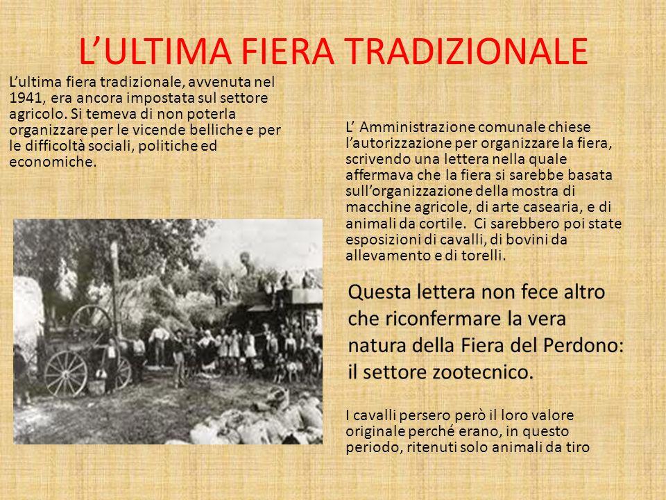 LULTIMA FIERA TRADIZIONALE Lultima fiera tradizionale, avvenuta nel 1941, era ancora impostata sul settore agricolo. Si temeva di non poterla organizz