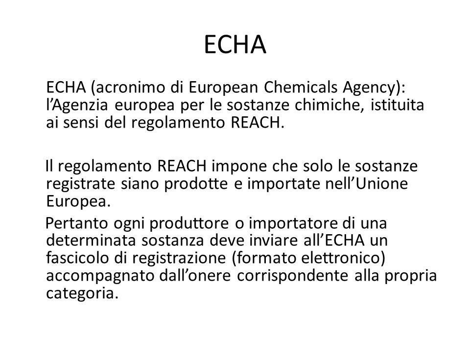 ECHA ECHA (acronimo di European Chemicals Agency): lAgenzia europea per le sostanze chimiche, istituita ai sensi del regolamento REACH. Il regolamento