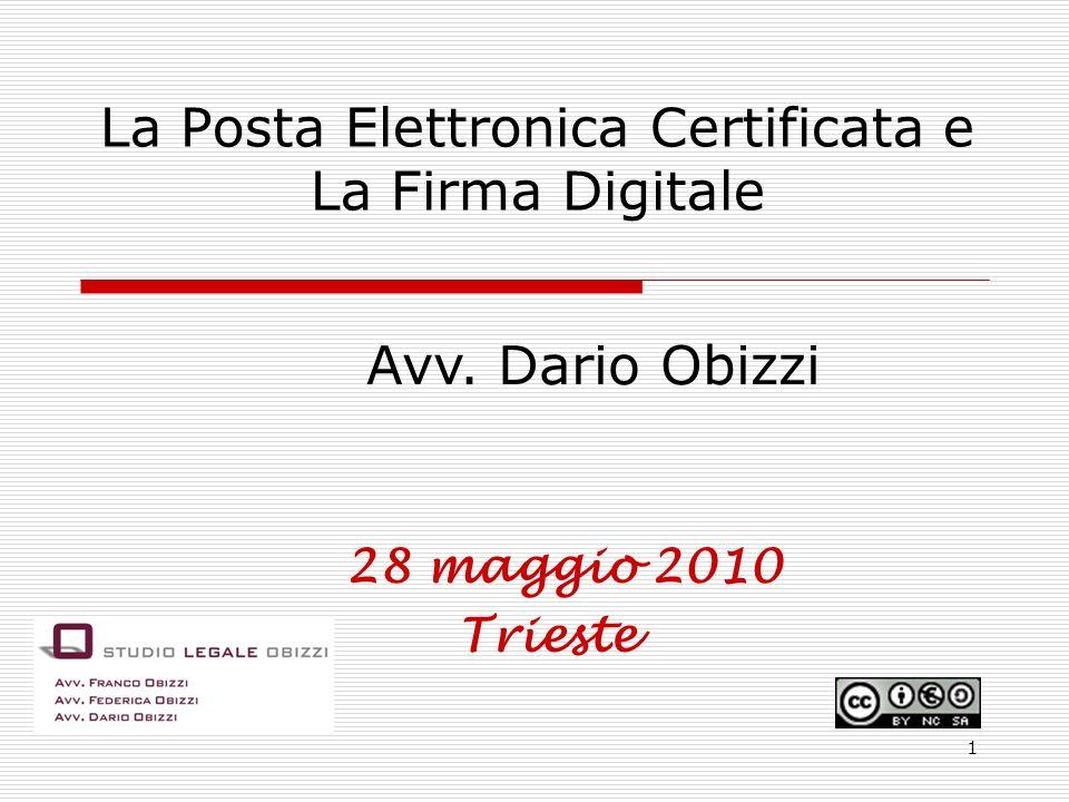 La Posta Elettronica Certificata e La Firma Digitale 28 maggio 2010 Trieste Avv. Dario Obizzi 1