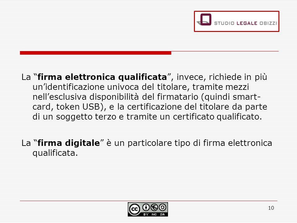 La firma elettronica qualificata, invece, richiede in più unidentificazione univoca del titolare, tramite mezzi nellesclusiva disponibilità del firmatario (quindi smart- card, token USB), e la certificazione del titolare da parte di un soggetto terzo e tramite un certificato qualificato.