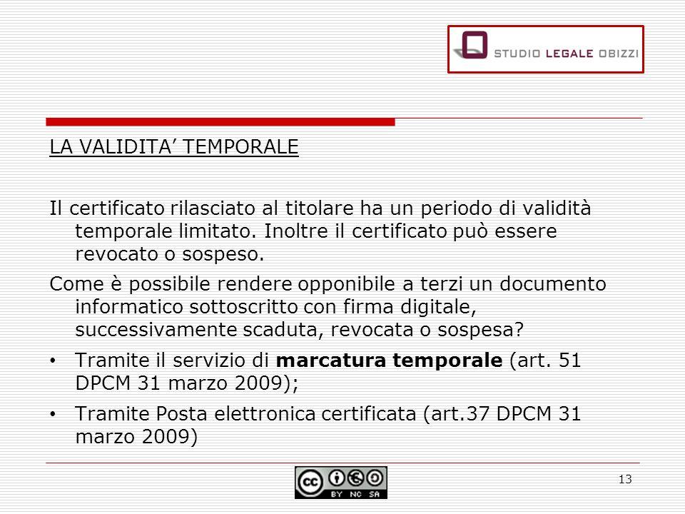 LA VALIDITA TEMPORALE Il certificato rilasciato al titolare ha un periodo di validità temporale limitato. Inoltre il certificato può essere revocato o
