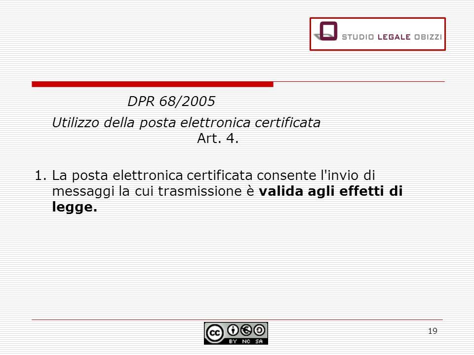 DPR 68/2005 Utilizzo della posta elettronica certificata Art. 4. 1. La posta elettronica certificata consente l'invio di messaggi la cui trasmissione