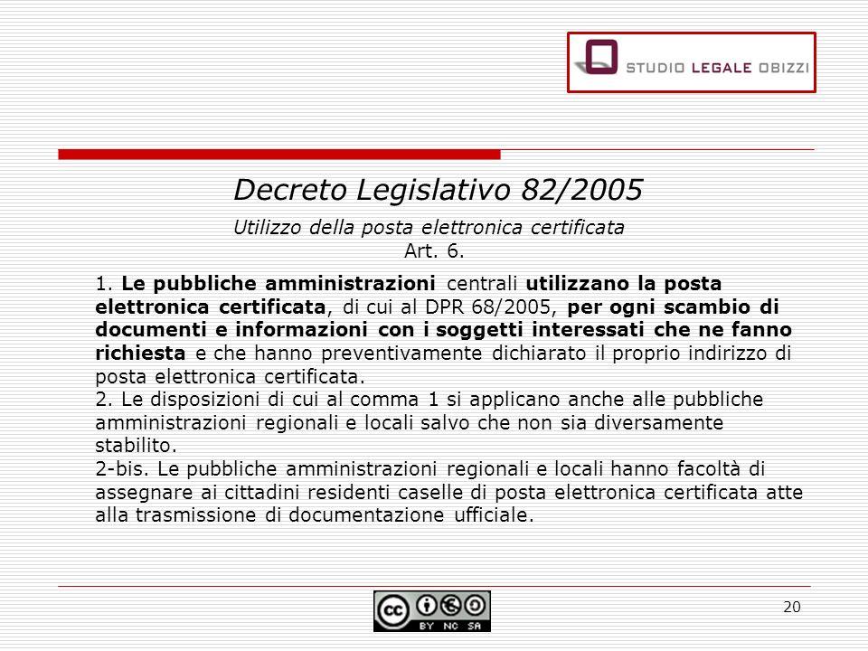 Decreto Legislativo 82/2005 Utilizzo della posta elettronica certificata Art. 6. 1. Le pubbliche amministrazioni centrali utilizzano la posta elettron