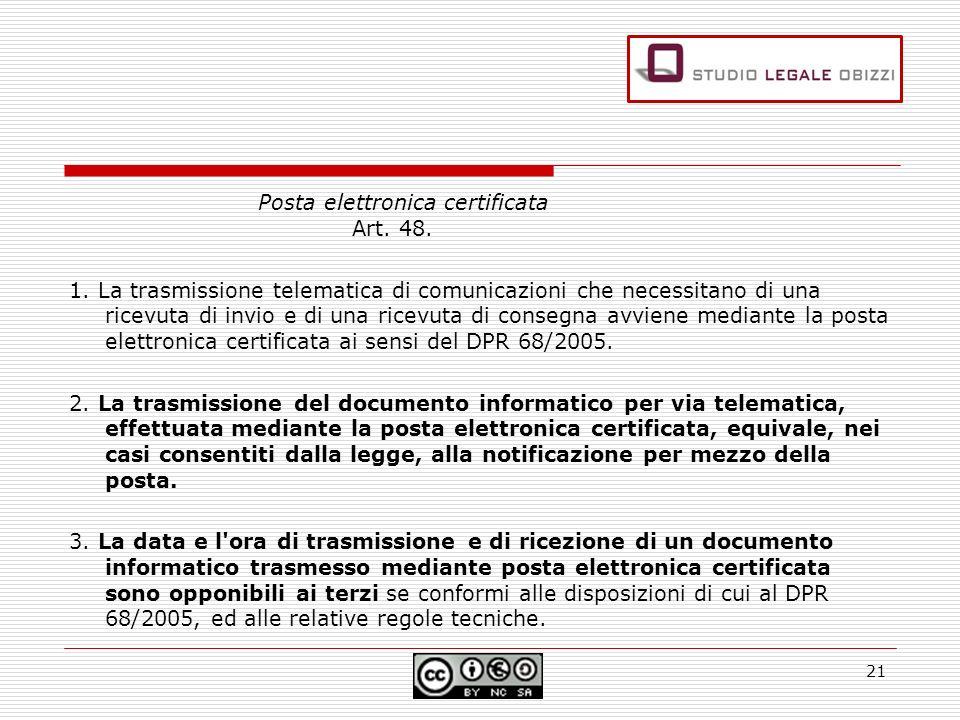 Posta elettronica certificata Art. 48. 1. La trasmissione telematica di comunicazioni che necessitano di una ricevuta di invio e di una ricevuta di co