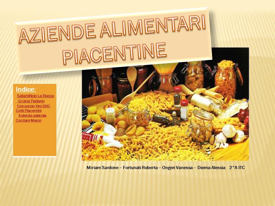 Indice: -Salumificio La RoccaSalumificio La Rocca - Grana Padano Grana Padano -Consorzio Vini DOC Colli PiacentiniConsorzio Vini DOC Colli Piacentini