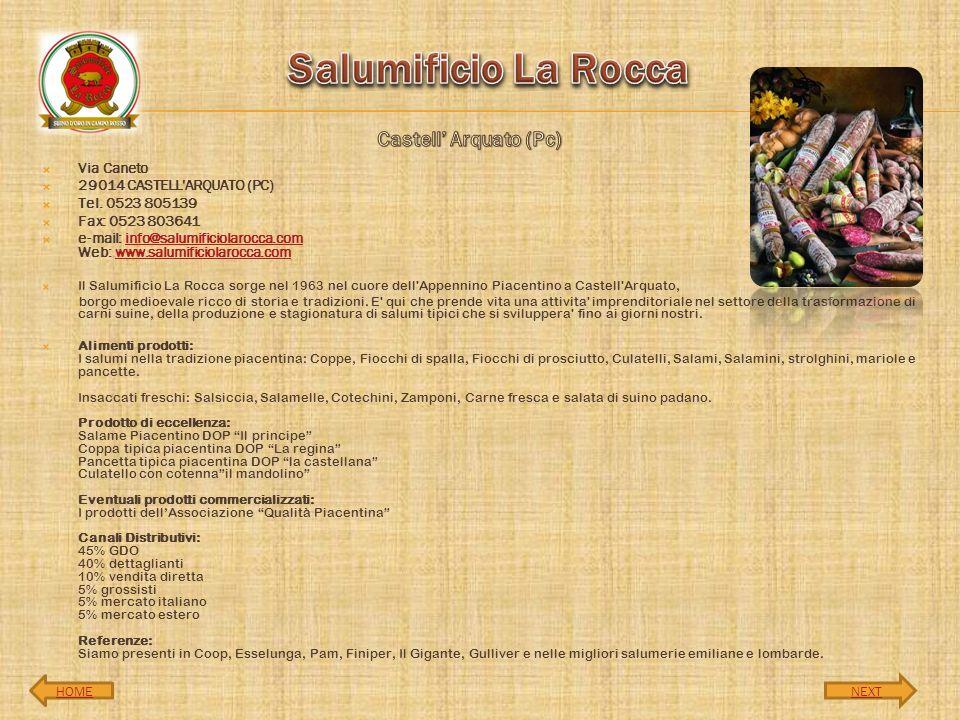 Via Caneto 29014 CASTELL'ARQUATO (PC) Tel. 0523 805139 Fax: 0523 803641 e-mail: info@salumificiolarocca.com Web: www.salumificiolarocca.cominfo@salumi