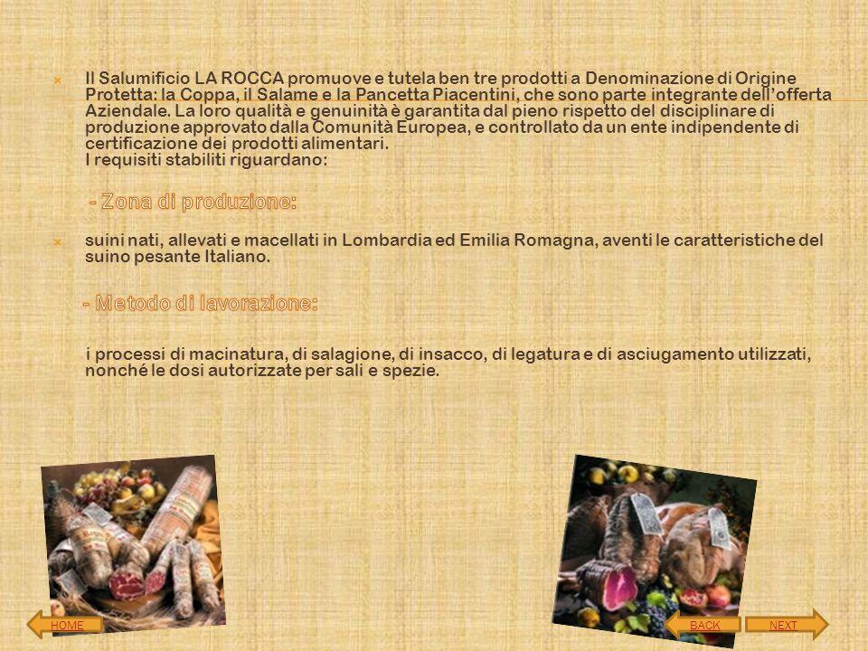 Il Salumificio LA ROCCA promuove e tutela ben tre prodotti a Denominazione di Origine Protetta: la Coppa, il Salame e la Pancetta Piacentini, che sono