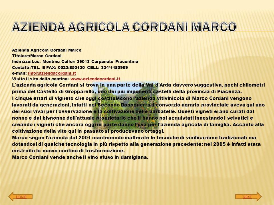 Azienda Agricola Cordani Marco Titolare:Marco Cordani Indirizzo:Loc. Montine Celleri 29013 Carpaneto Piacentino Contatti:TEL. E FAX: 0523/850130 CELL: