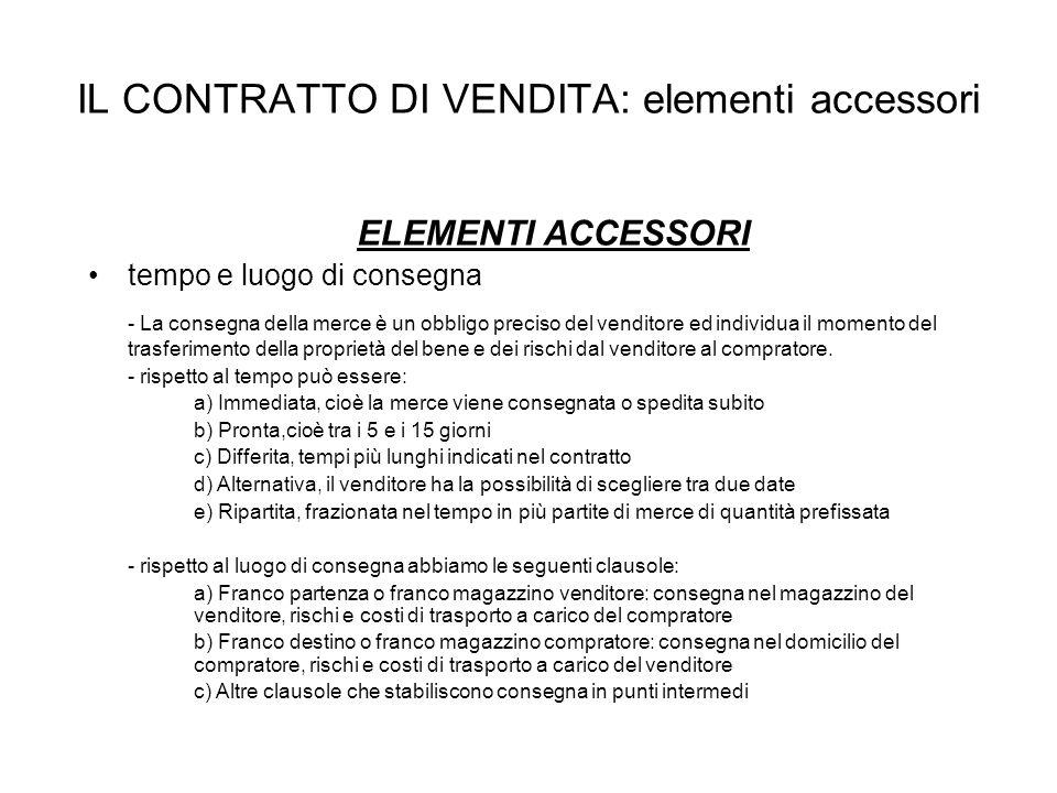 IL CONTRATTO DI VENDITA: elementi accessori ELEMENTI ACCESSORI tempo e luogo di consegna - La consegna della merce è un obbligo preciso del venditore