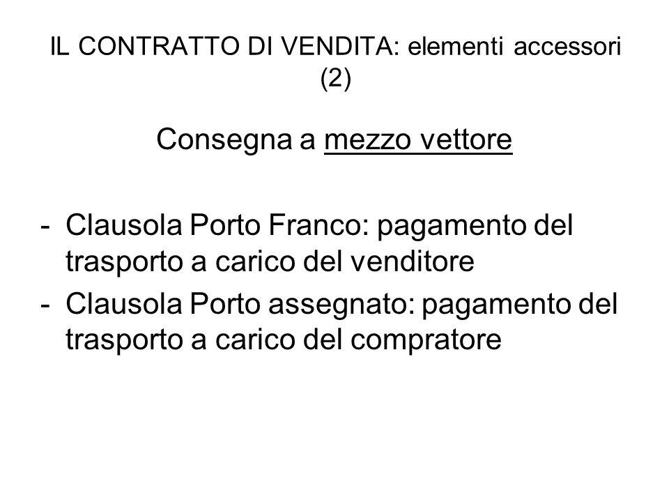 IL CONTRATTO DI VENDITA: elementi accessori (2) Consegna a mezzo vettore - Clausola Porto Franco: pagamento del trasporto a carico del venditore -Clau