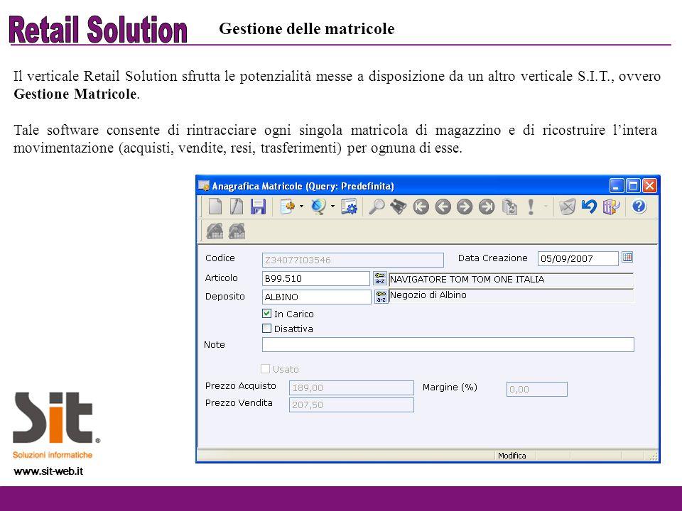 www.sit-web.it Gestione delle matricole Il verticale Retail Solution sfrutta le potenzialità messe a disposizione da un altro verticale S.I.T., ovvero